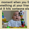 Throw something at your friend