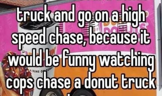 I want to steal a donut truck