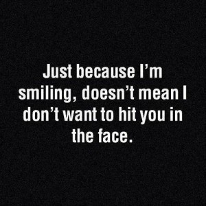 Just Because I'm smiling..
