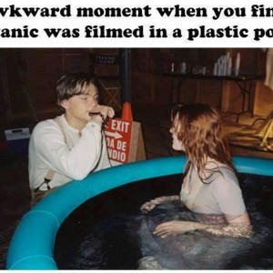 Titanic was filmed in a pool