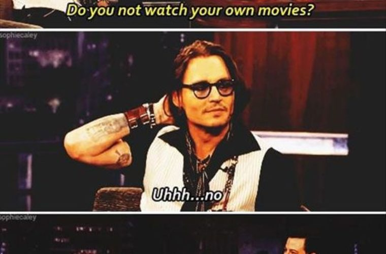 Do you not watch your own movies