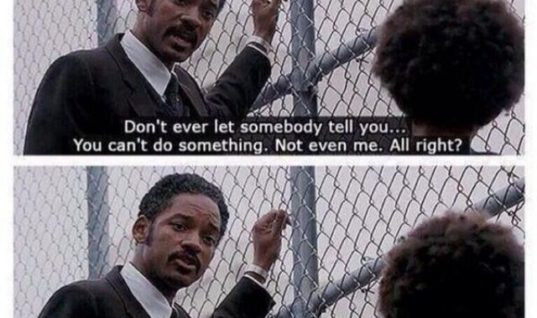 Don't ever let somebody tel you..