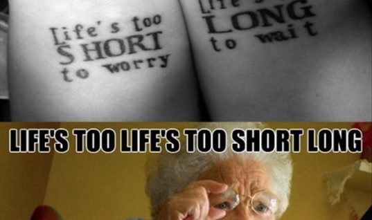 Life's too short or long