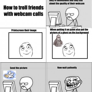 Troll friends with webcam calls