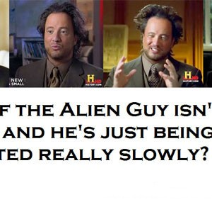 Alien guy hair History Channel
