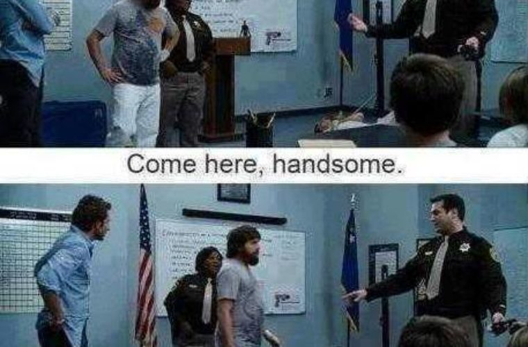 Come here, handsome