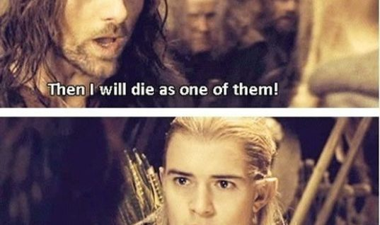 Seriously Aragorn way to freak everyone out