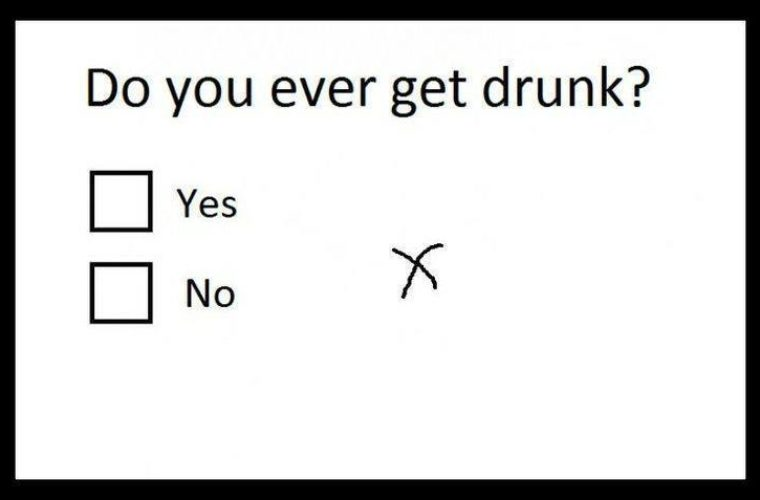 Did you ever get drunk?