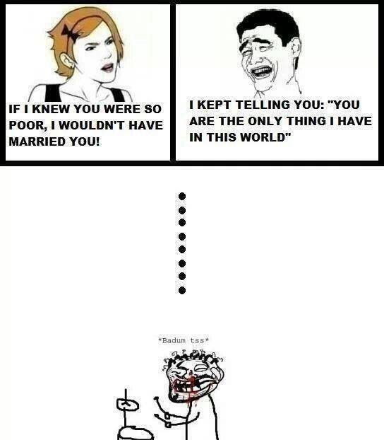 I wouldn't have married you