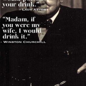 Lady Astor And Winston Churchill Quotes