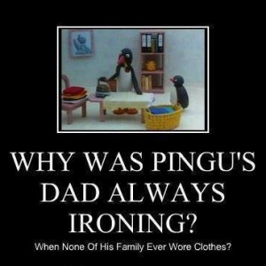 Pingu's Dad always ironing