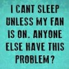 Can't sleep without fan
