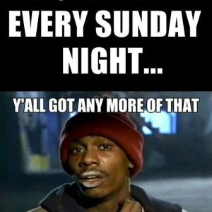 How I feel every Sunday night