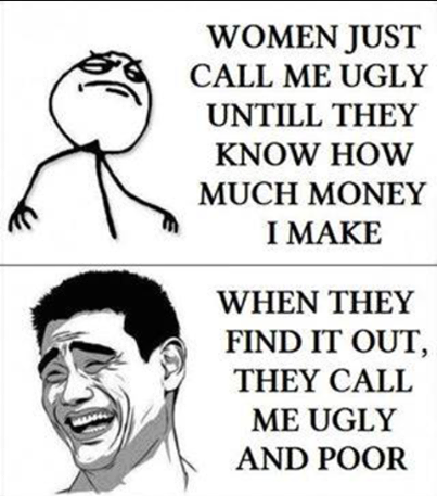 Women just call me ugly untill they know