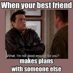 Best friend makes plans with others