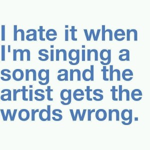 I hate when I'm singing a song and..