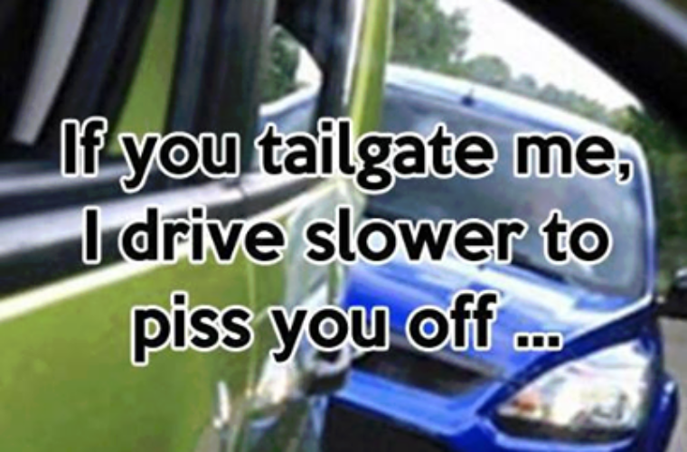 If you tailgate me
