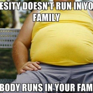 Obesity doesn't run in your family