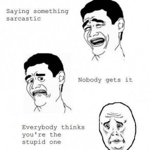 Saying something Sarcastic
