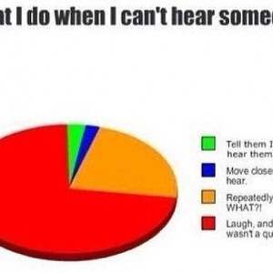 When I cant hear someone