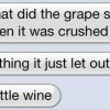 When grape was crushed