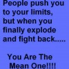 People make you the Mean One