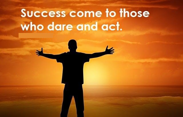 success comes to those who will and dare Success comes to those who will and dare success comes to those who will and dare success comes to those who will and dare is a commonly used phrase which indicates that we can change our life independently the freedom of india was not won in a day or in a song.