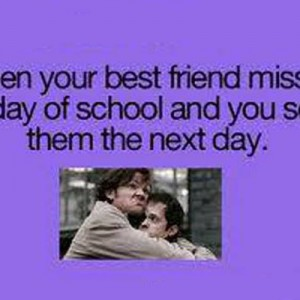 When Best Friend misses a day in School