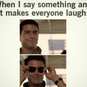 When I make Everyone laugh