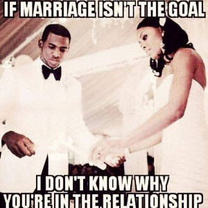 Marriage isn't the goal