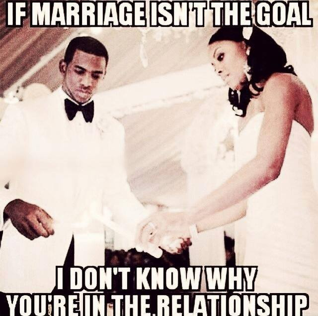 Marriage Isnt The Goal Funny Pictures Quotes Memes Funny Images Funny Jokes Funny Photos