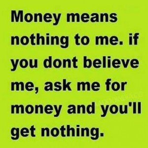 Money means nothing to me
