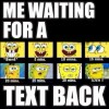 Waiting for a text back