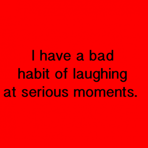 Bad Habit of laughing