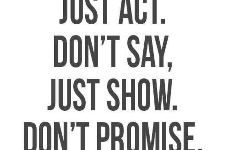Don't talk, just act
