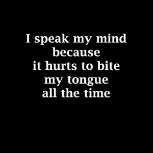 I speak my mind because..