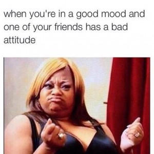 Friends have bad attitude