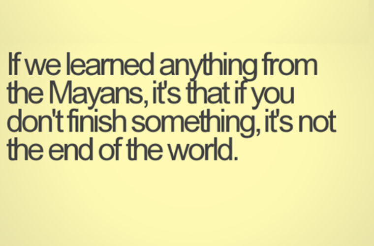 Learnt from the Mayans