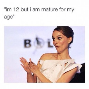 Mature for my age