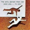 Only person to save you