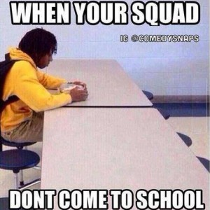 When your squad..