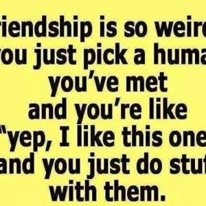 Friendship is so weird..