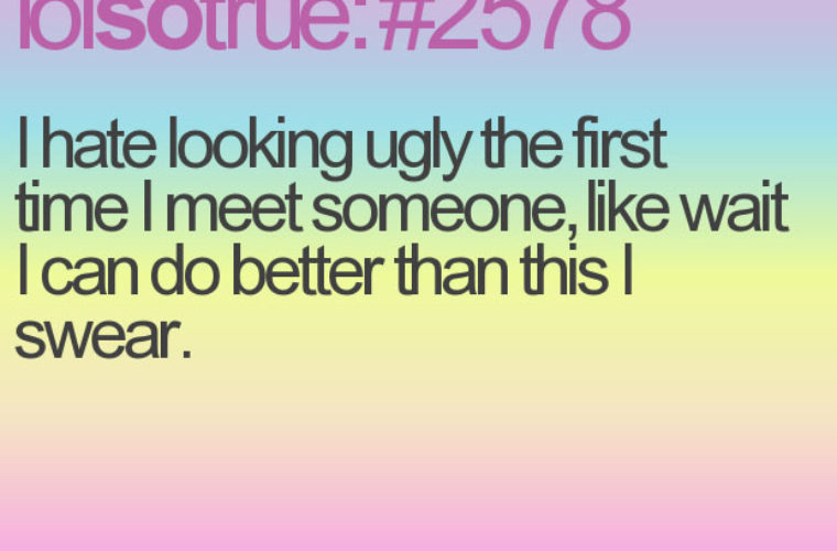 I hate looking bad on first date