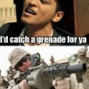 Catch a grenade for ya