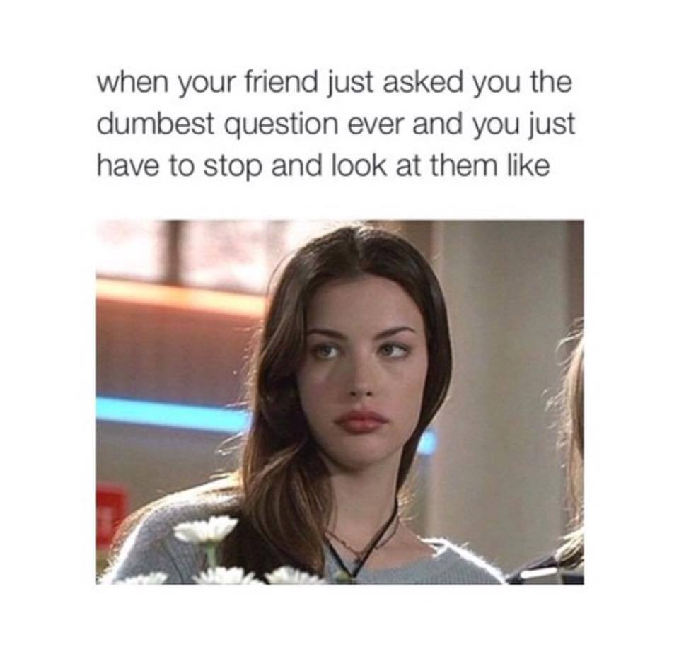 Friend Asks Dumb Questions Funny Pictures Quotes Memes Funny