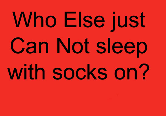 sleeping with socks on funny pictures quotes memes funny images funny jokes funny photos. Black Bedroom Furniture Sets. Home Design Ideas
