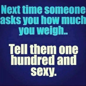 Someone Asks your weight