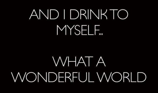 And I drink to myself