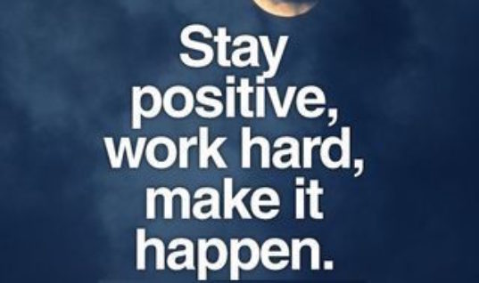 Stay positive, work Hard