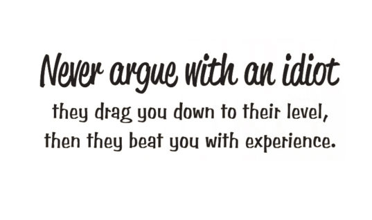 Argue With An Idiot